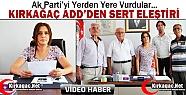 KIRKAĞAÇ ADD'DEN AK PARTİ'YE SERT ELEŞTİRİ(VİDEO)