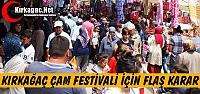 KIRKAĞAÇ ÇAM FESTİVALİ İÇİN FLAŞ...