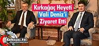 KIRKAĞAÇ HEYETİ VALİ DENİZ'İ ZİYARET...