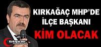KIRKAĞAÇ MHP'DE İLÇE BAŞKANI KİM...