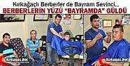 """KIRKAĞAÇLI BERBERLERİN YÜZÜ """"BAYRAMDA""""..."""