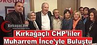 KIRKAĞAÇLI CHP'LİLER İNCE'YLE BULUŞTU