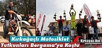 KIRKAĞAÇLI MOTOSİKLET TUTKUNLARI BERGAMA'YA...