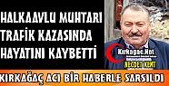 KIRKAĞAÇLI MUHTAR TRAFİK KAZASINDA VEFAT ETTİ