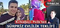 KIRKAĞAÇLI POLİS'TEN SÜRPRİZ EVLİLİK TEKLİFİ(VİDEO)