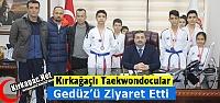 KIRKAĞAÇLI TAEKWONDOCULAR GEDÜZ'Ü ZİYARET ETTİ