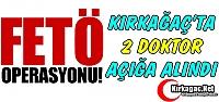 KIRKAĞAÇ'TA 2 DOKTOR AÇIĞA ALINDI