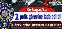 KIRKAĞAÇ'TA 2 POLİS GÖREVLERİNE İADE EDİLDİ