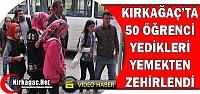 KIRKAĞAÇ'TA 50 ÖĞRENCİ YEDİĞİ...