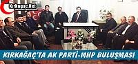 KIRKAĞAÇ'TA AK PARTİ-MHP BULUŞMASI