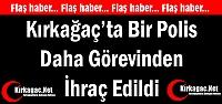 KIRKAĞAÇ'TA BİR POLİS DAHA MESLEKTEN İHRAÇ EDİLDİ