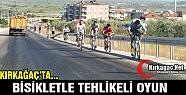 KIRKAĞAÇ'TA BİSİKLETLE TEHLİKELİ...