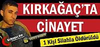 KIRKAĞAÇ'TA CİNAYET 1 KİŞİ ÖLDÜ