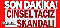 KIRKAĞAÇ'TA CİNSEL TACİZ SKANDALI