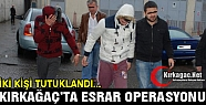 KIRKAĞAÇ'TA ESRAR OPERASYONU