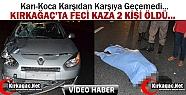 KIRKAĞAÇ'TA FECİ KAZA 2 ÖLÜ(VİDEO)