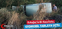 KIRKAĞAÇ'TA KAZA.. OTOMOBİL TARLAYA...