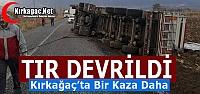 KIRKAĞAÇ'TA KAZA.. TIR DEVRİLDİ