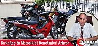KIRKAĞAÇ'TA MOTOSİKLET DENETİMLERİ ARTIYOR