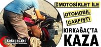 KIRKAĞAÇ'TA MOTOSİKLET OTOMOBİL İLE ÇARPIŞTI