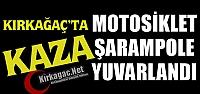 KIRKAĞAÇ'TA MOTOSİKLET ŞARAMPOLE YUVARLANDI