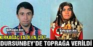 KIRKAĞAÇ'TA ÖLEN ÇİFT DURSUNBEY'DE...