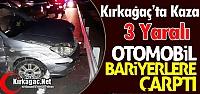 KIRKAĞAÇ'TA OTOMOBİL BARİYERLERE ÇARPTI 3 YARALI