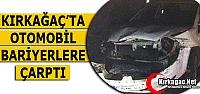 KIRKAĞAÇ'TA OTOMOBİL BARİYERLERE ÇARPTI