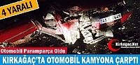 KIRKAĞAÇ'TA OTOMOBİL KAMYONA ÇARPTI...