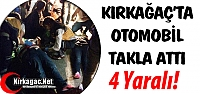 KIRKAĞAÇ'TA OTOMOBİL TAKLA ATTI 4 YARALI