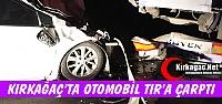 KIRKAĞAÇ'TA OTOMOBİL TIR'A ÇARPTI
