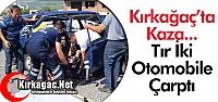 KIRKAĞAÇ'TA TIR 2 OTOMOBİLE ÇARPTI