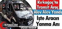 KIRKAĞAÇ'TA TRANSİT ARAÇ ALEV ALEV YANDI(VİDEO)