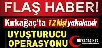 KIRKAĞAÇ'TA UYUŞTURUCU OPERASYONU 12...