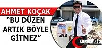 """KOÇAK 'BU DÜZEN ARTIK BÖYLE GİTMEZ"""""""