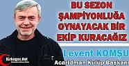 """KOMŞU 'BU SEZON ŞAMPİYONLUĞA OYNAYACAĞIZ"""""""