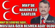 MHP'DE SÜRPRİZ ADAY MUSTAFA ÖZER