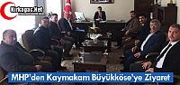 MHP'DEN KAYMAKAM BÜYÜKKÖSE'YE ZİYARET