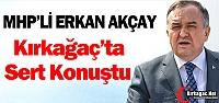 MHP'Lİ ERKAN AKÇAY KIRKAĞAÇ'TA SERT...