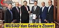 MÜSİAD'DAN GEDÜZ'E ZİYARET
