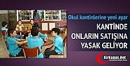 OKUL KANTİNLERİNDE SATILAN ÜRÜNLERE...