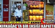 ORTA CAMİİ EKMEK FIRINI KIRKAĞAÇ'TA BİR EKSİĞİ KAPATTI