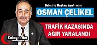 OSMAN ÇELİKEL TRAFİK KAZASINDA AĞIR...