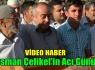 OSMAN ÇELİKEL'İN ACI GÜNÜ(VİDEO)