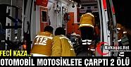 OTOMOBİL MOTOSİKLETE ÇARPTI 2 ÖLÜ