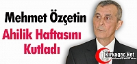 ÖZÇETİN 'AHİLİK HAFTASI'NI' KUTLADI