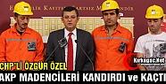 """ÖZEL, 'AKP SOMA'LI MADENCİLERİ KANDIRDI VE KAÇTI"""""""
