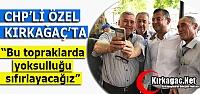 """ÖZEL 'BU TOPRAKLARDAN YOKSULLUĞU SİLECEĞİZ"""""""
