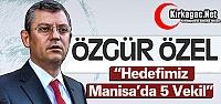 ÖZEL 'MANİSA'DA HEDEFİMİZ 5 VEKİL'