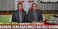 """ÖZER """"KONGREMİZ KIRKAĞAÇ'A HAYIRLI..."""